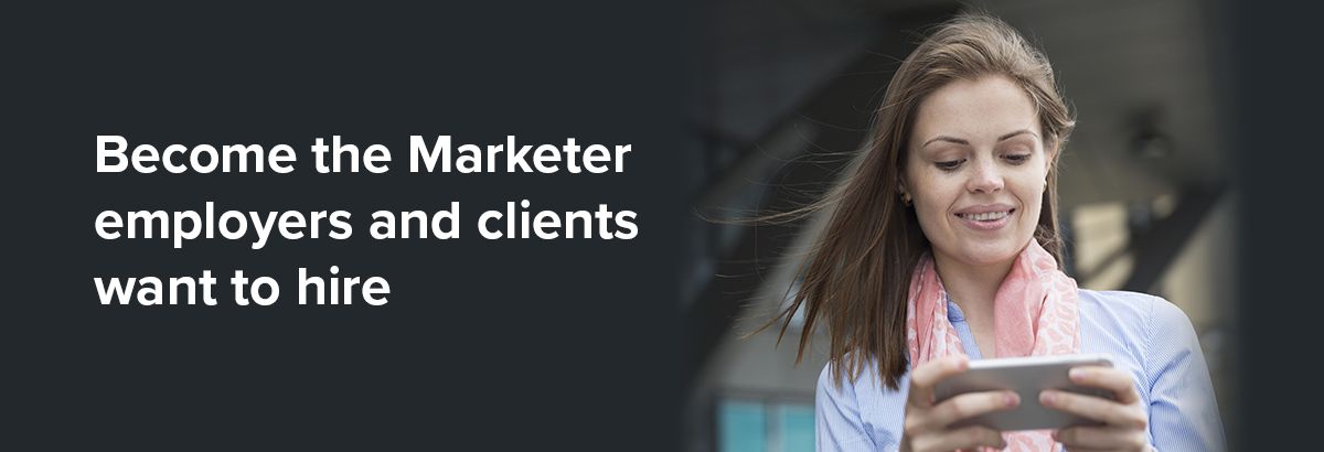 Become the Marketer employers and clients want to hire